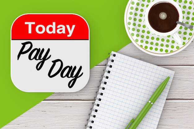 Today is pay day icon, blank note pad with pen and cup of coffee on a wooden table. 3d rendering