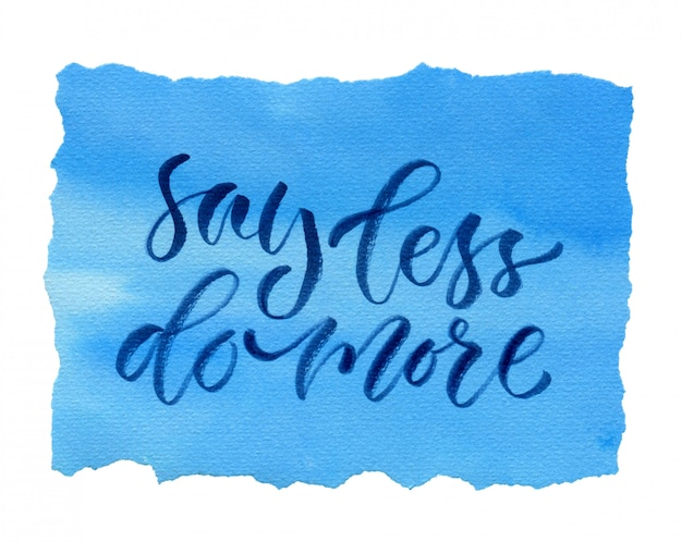 Watercolor calligraphy card. lettering: say less do more.