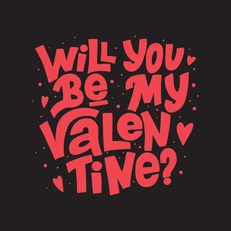 あなたは私のバレンタインになりますか手書きのバレンタインデーのタイポグラフィ