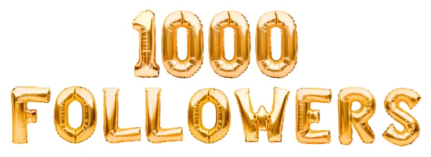 Words 1000 followers made of golden inflatable balloons isolated