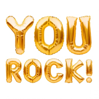 Words you rock made of golden inflatable balloons isolated on white