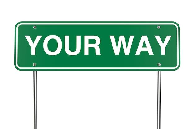 Ваш путь дорожный знак на белом фоне. 3d рендеринг