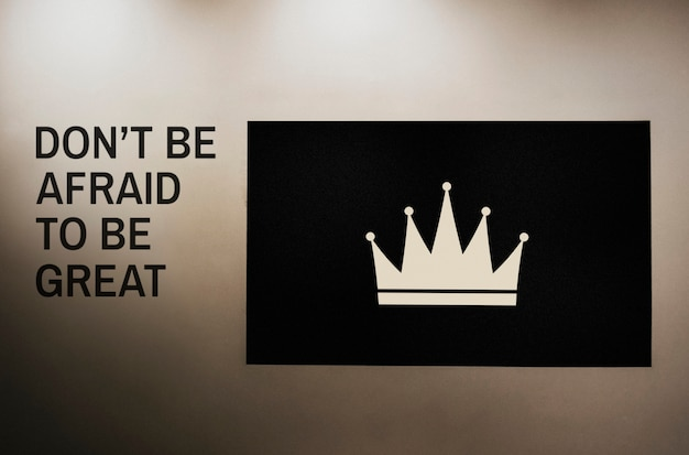 Don't be afraid to be great quoted on a wall next to a crown board mockup