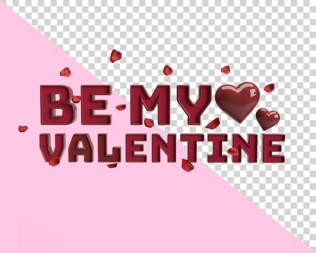 Be my valentine 3d text render with transparent background with heart and petals