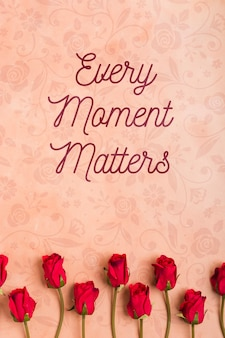 Every moment matters background with roses