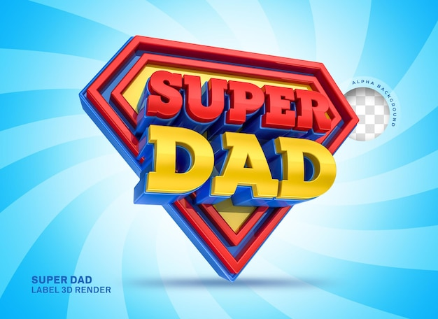 Label happy fathers day super dad 3d render