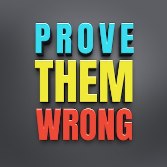 Prove them wrong - 3d quote