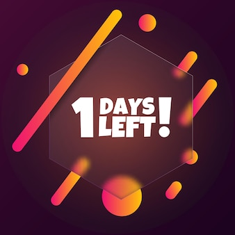 1 days left. speech bubble banner with 1 days left text. glassmorphism style. for business, marketing and advertising. vector on isolated background. eps 10.