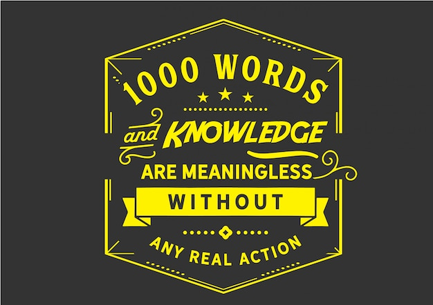1000 words and knowledge are meaningless
