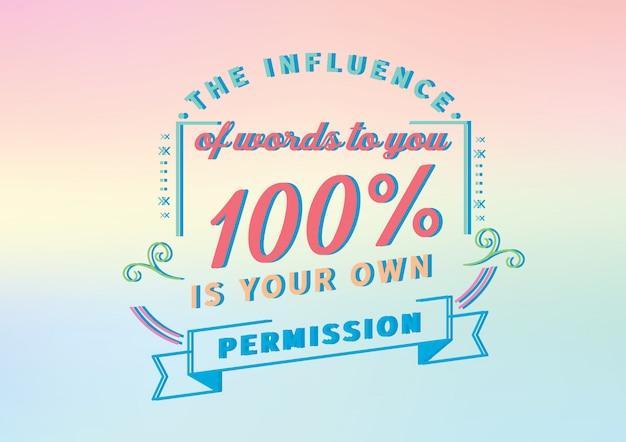 Влияние слов для вас на 100% является вашим собственным разрешением