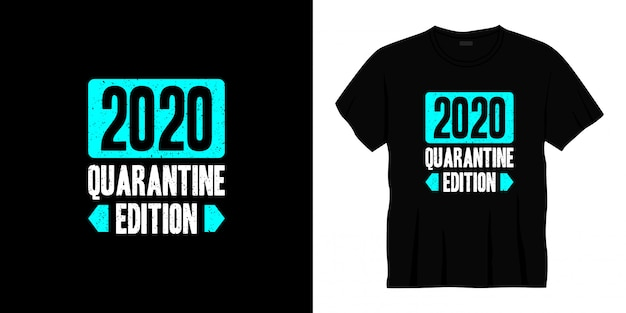 2020 quarantine edition typography t-shirt design