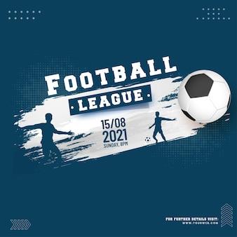 リアルなサッカーボール、シルエットのサッカー選手、青いハーフトーンの背景に白いブラシ効果を持つ2021年のサッカーリーグのコンセプト。