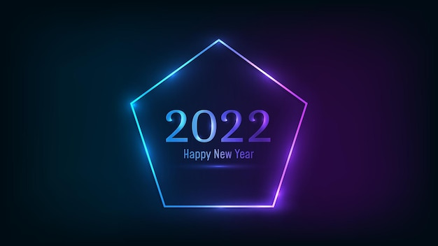 2022 happy new year neon background. neon frame in pentagon form with shining effects for christmas holiday greeting card, flyers or posters. vector illustration