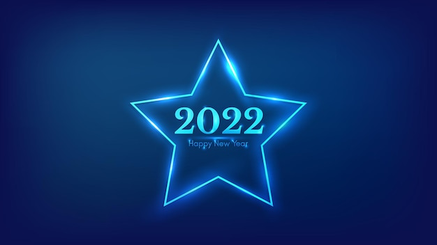 2022 happy new year neon background. neon frame in star form with shining effects for christmas holiday greeting card, flyers or posters. vector illustration