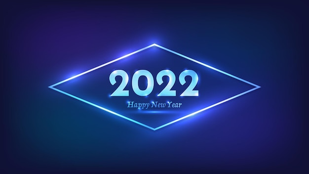 2022 happy new year neon background. neon rhombus frame with shining effects for christmas holiday greeting card, flyers or posters. vector illustration