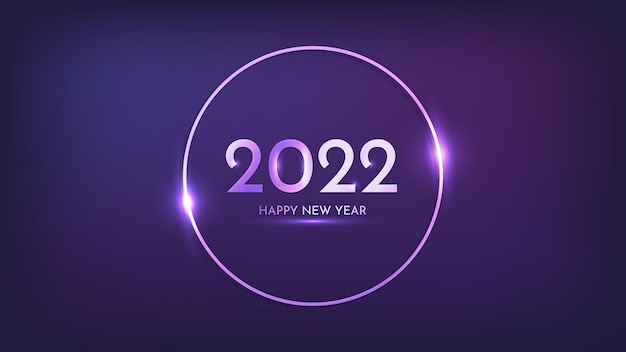 2022 happy new year neon background. neon round frame with shining effects for christmas holiday greeting card, flyers or posters. vector illustration
