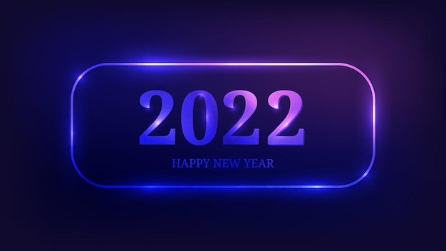 2022 happy new year neon background. neon rounded rectangular frame with shining effects for christmas holiday greeting card, flyers or posters. vector illustration