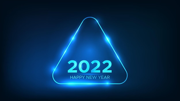 2022 happy new year neon background. neon rounded triangle frame with shining effects for christmas holiday greeting card, flyers or posters. vector illustration
