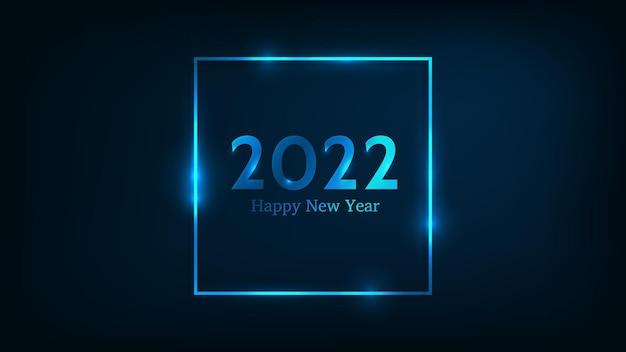 2022 happy new year neon background. neon square frame with shining effects for christmas holiday greeting card, flyers or posters. vector illustration