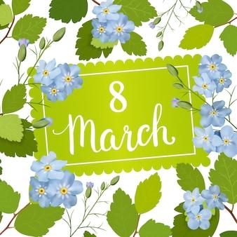 国際女性の日、3月8日の休日と美しいグリーティングカード。春の青い花とレタリングのフレームを持つ美しいグリーティングカード。