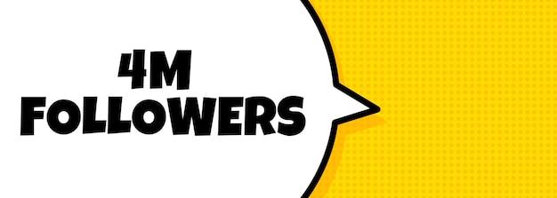 4 млн последователей. речи пузырь баннер с текстом 4 миллионов подписчиков. громкоговоритель. для бизнеса, маркетинга и рекламы. вектор на изолированном фоне. eps 10.