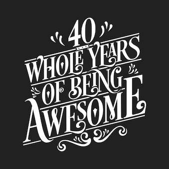 40 years birthday and 40 years wedding anniversary typography design, 40 whole years of being awesome.