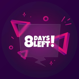 8 days left. speech bubble banner with 8 days left text. glassmorphism style. for business, marketing and advertising. vector on isolated background. eps 10.