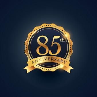 Etichetta celebrazione distintivo 85 ° anniversario nel colore dorato