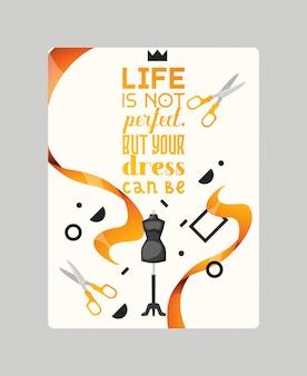 人生は完璧ではありません。しかし、あなたのドレスはポスターベクトルイラストにすることができます。リボン、マネキン、ハサミなどのアクセサリーのあるテーラーショップ