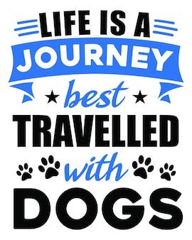Жизнь - это путешествие, которое лучше всего путешествовать с надписями собак