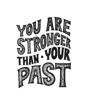 あなたはあなたの過去より強いです。ポスターやカードのための動機付けを言っているベクトル。黒の心に強く訴える手作りレタリング
