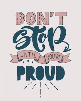 Не останавливайся, пока не станешь гордым. мотивационная рукописная цитата.