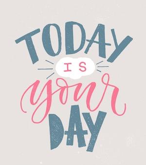 今日はあなたの日です。手書きのレタリングモダンなポスター。筆ペン書道バナー、刺激的な引用。