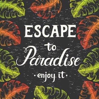 Летний фон с рисованной надписи и пальмовых листьев на черном фоне. рукописная цитата «побег в рай. наслаждайся этим'.