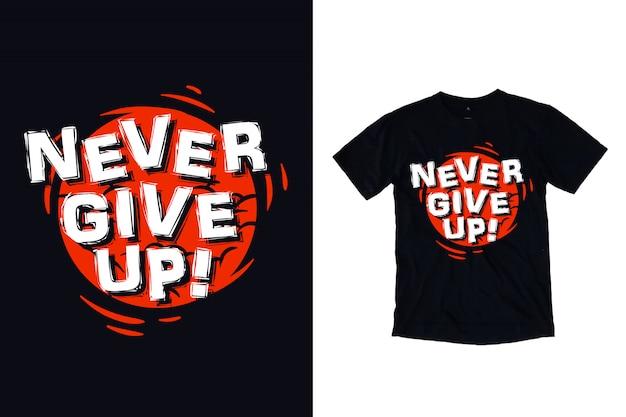 Никогда не сдавайся типографии для дизайна футболки