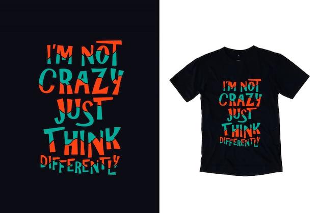 Я не сумасшедший, просто думаю по-другому типографии для дизайна футболки