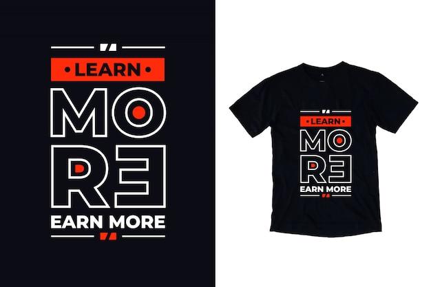 Узнайте больше заработать больше современной типографии цитата черная футболка