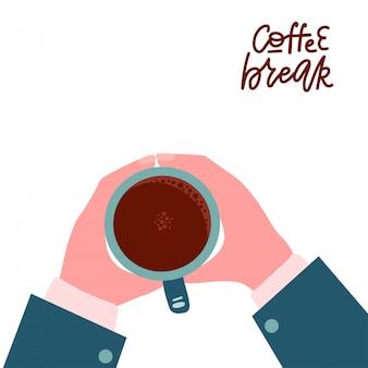 Мужские руки, держа чашку горячего кофе. деловой человек хочет пить кофе, кофе-брейк надписи цитатой, утреннее время концепции. вид сверху. изолированные плоские векторные иллюстрации.