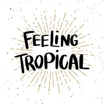 Чувствую себя тропическим. надпись фразу на светлом фоне. элемент для плаката, футболки, открытки. иллюстрация