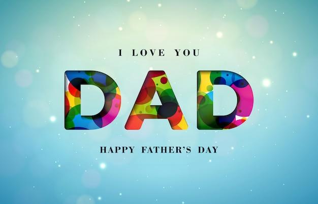 愛してるよ、お父さん。光沢のある明るい青の背景にカラフルなカッティングレターで幸せな父の日グリーティングカードデザイン。お父さんのためのお祝いイラスト。