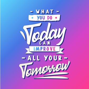あなたが今日していることは、明日すべてを改善することができます。感動的なタイポグラフィの引用符