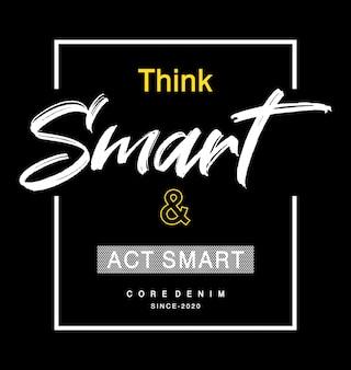 Думай умно и действуй умно. типография для футболки с принтом
