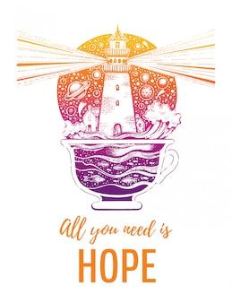 Маяк в кофейной чашке с океанскими волнами. силуэт для футболки с надписью лозунгом. ручной обращается сюрреалистический дизайн. винтажная хипстерская концепция дизайна с лозунгом все, что вам нужно, это надежда
