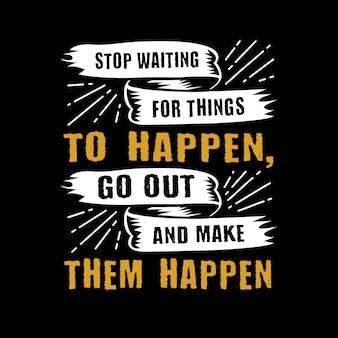 物事が起こるのを待つことを止める