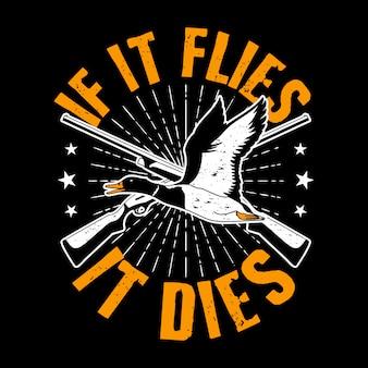 Модная цитата и слоган. если он летит, он умирает. утка и пистолет.