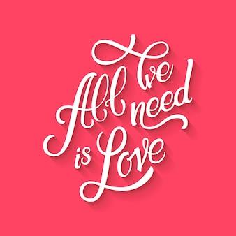 Каллиграфические надписи все, что нам нужно, это любовь. надпись