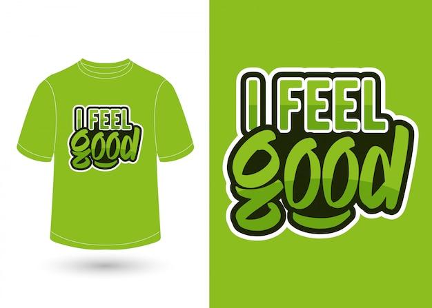 Я чувствую себя хорошо дизайн рубашки надписи