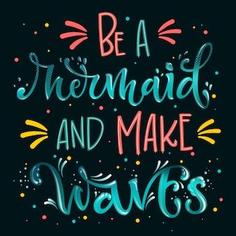 Будь русалкой и делай волны надписи цитатой