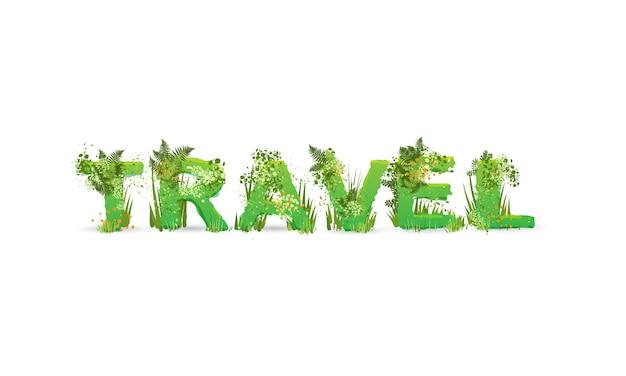 Иллюстрация слова путешествия с заглавными буквами, стилизованные под тропический лес, с зелеными ветками, листьями, травой и кустами рядом с ними, изолированные