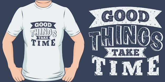 Хорошие вещи занимают время. уникальный и модный дизайн футболки